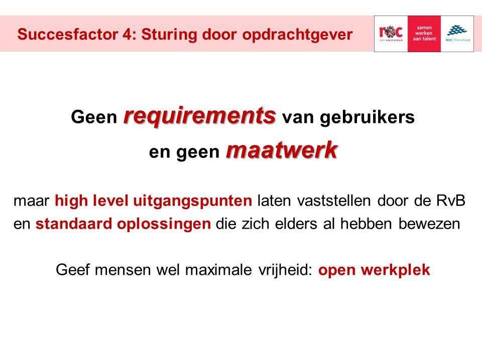 Succesfactor 4: Sturing door opdrachtgever requirements Geen requirements van gebruikers maatwerk en geen maatwerk maar high level uitgangspunten late