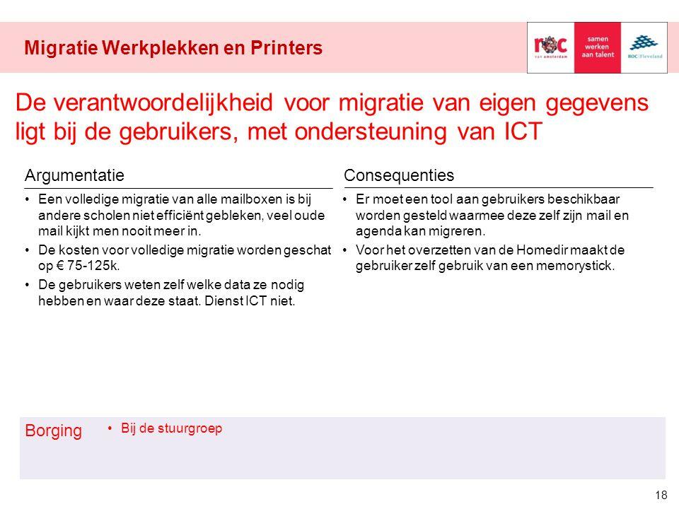 18 Migratie Werkplekken en Printers Een volledige migratie van alle mailboxen is bij andere scholen niet efficiënt gebleken, veel oude mail kijkt men nooit meer in.