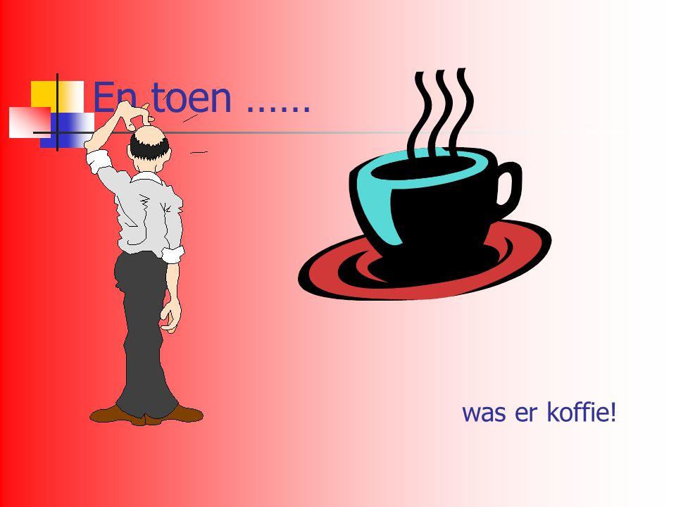 En toen …… was er koffie!