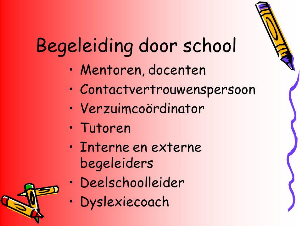 Begeleiding door school Mentoren, docenten Contactvertrouwenspersoon Verzuimcoördinator Tutoren Interne en externe begeleiders Deelschoolleider Dyslex