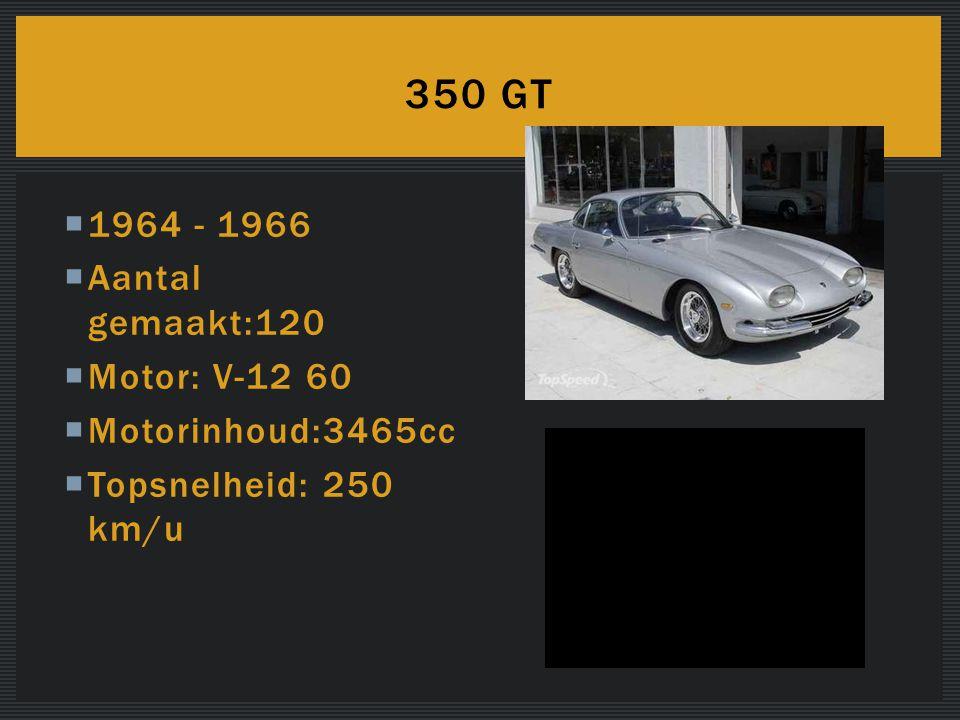  1964 - 1966  Aantal gemaakt:120  Motor: V-12 60  Motorinhoud:3465cc  Topsnelheid: 250 km/u 350 GT
