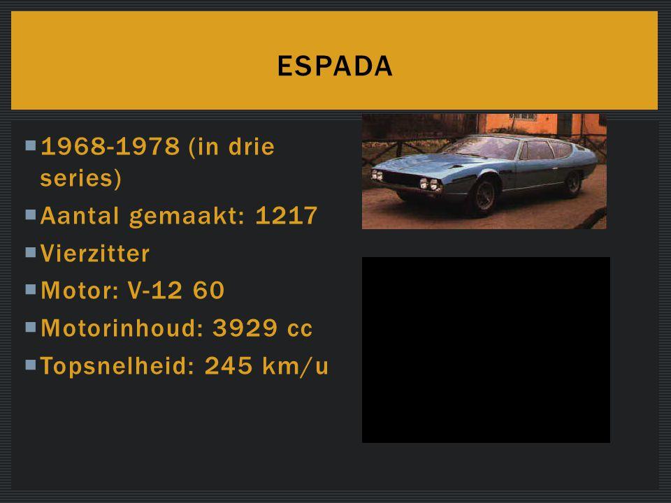  1968-1978 (in drie series)  Aantal gemaakt: 1217  Vierzitter  Motor: V-12 60  Motorinhoud: 3929 cc  Topsnelheid: 245 km/u ESPADA