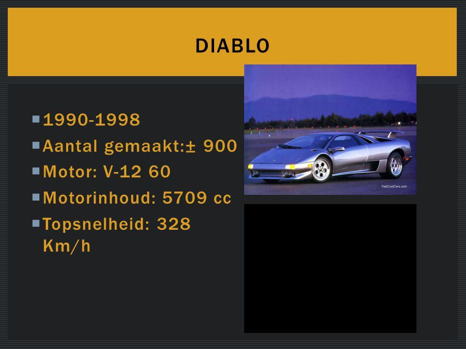  1990-1998  Aantal gemaakt:± 900  Motor: V-12 60  Motorinhoud: 5709 cc  Topsnelheid: 328 Km/h DIABLO