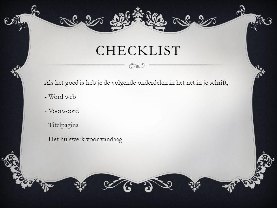 CHECKLIST Als het goed is heb je de volgende onderdelen in het net in je schrift; - Word web - Voorwoord - Titelpagina - Het huiswerk voor vandaag