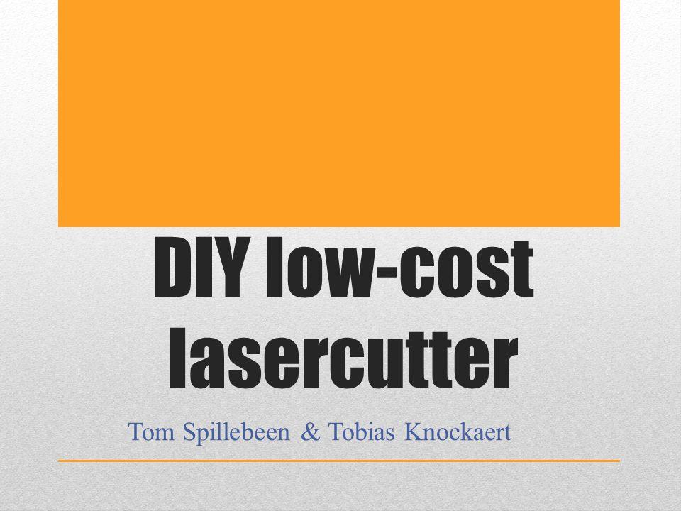 DIY low-cost lasercutter Tom Spillebeen & Tobias Knockaert