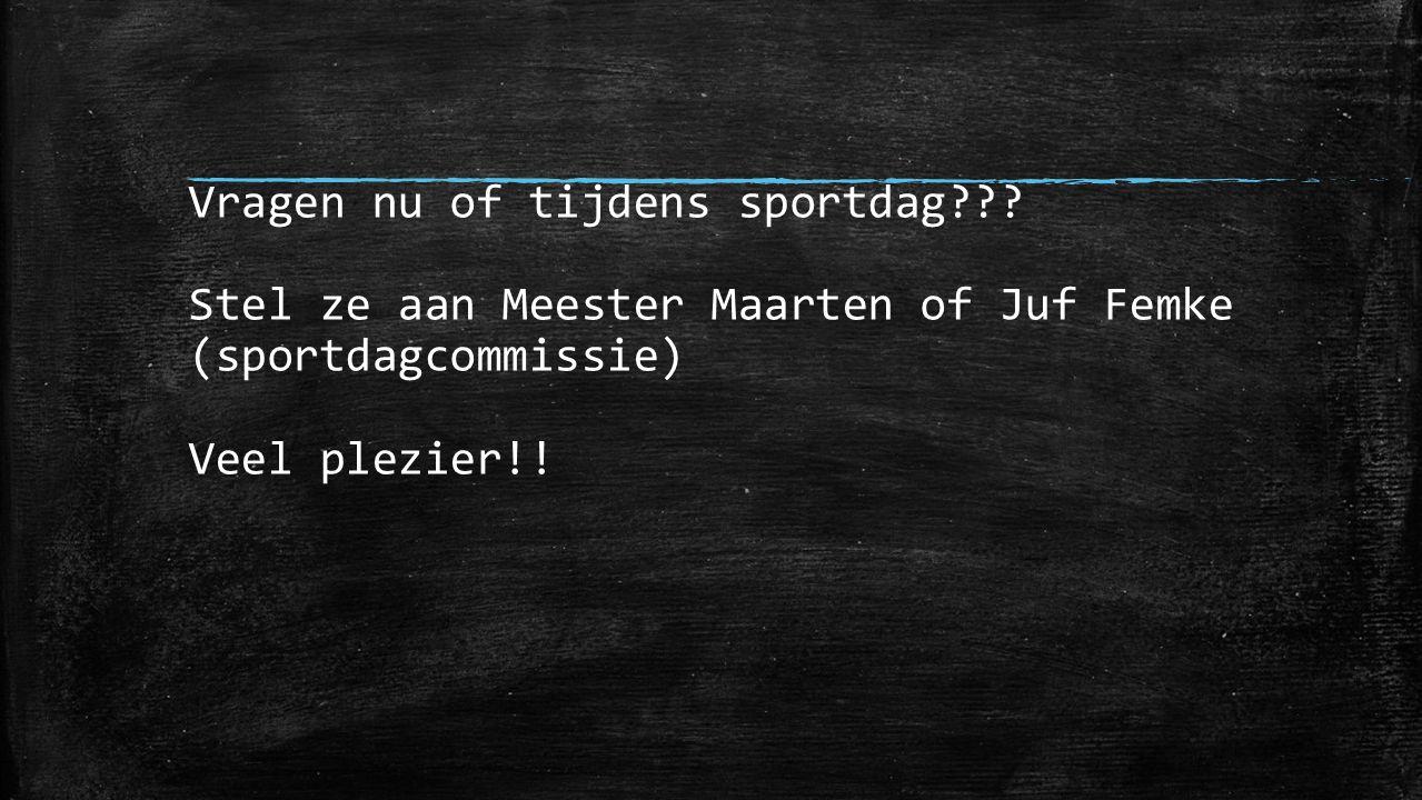 Vragen nu of tijdens sportdag??? Stel ze aan Meester Maarten of Juf Femke (sportdagcommissie) Veel plezier!!