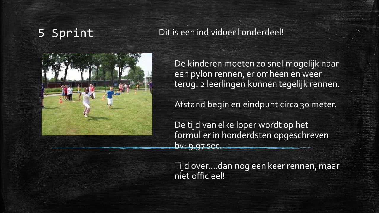 5 Sprint Dit is een individueel onderdeel! De kinderen moeten zo snel mogelijk naar een pylon rennen, er omheen en weer terug. 2 leerlingen kunnen teg