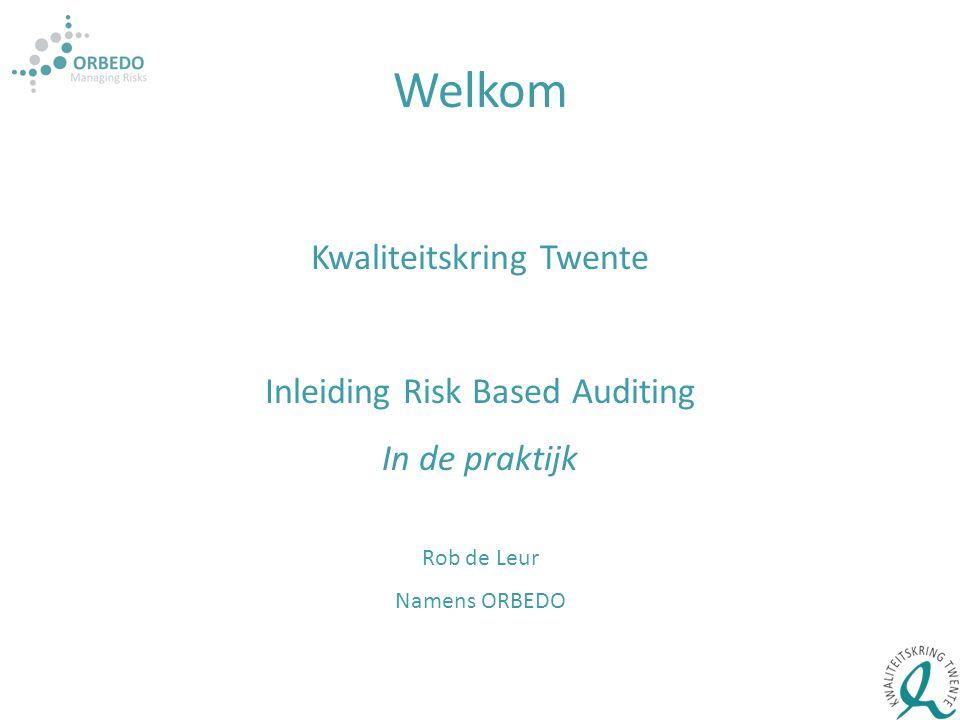 Welkom Kwaliteitskring Twente Inleiding Risk Based Auditing In de praktijk Rob de Leur Namens ORBEDO