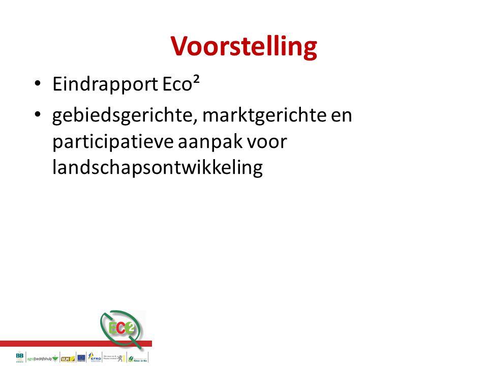 Voorstelling Eindrapport Eco² gebiedsgerichte, marktgerichte en participatieve aanpak voor landschapsontwikkeling