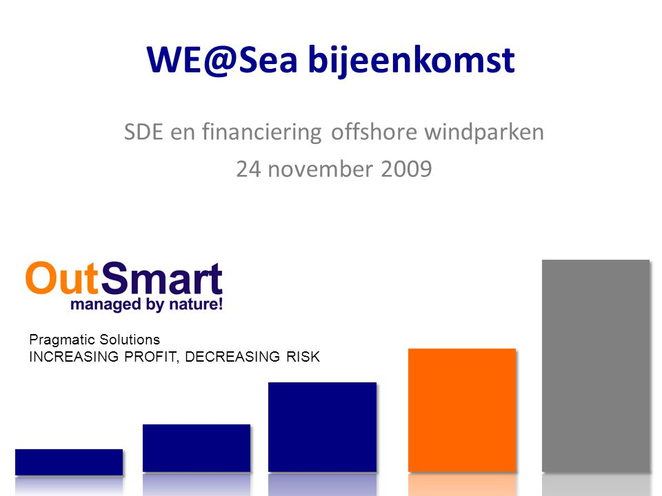 WE@Sea bijeenkomst Pragmatic Solutions INCREASING PROFIT, DECREASING RISK SDE en financiering offshore windparken 24 november 2009