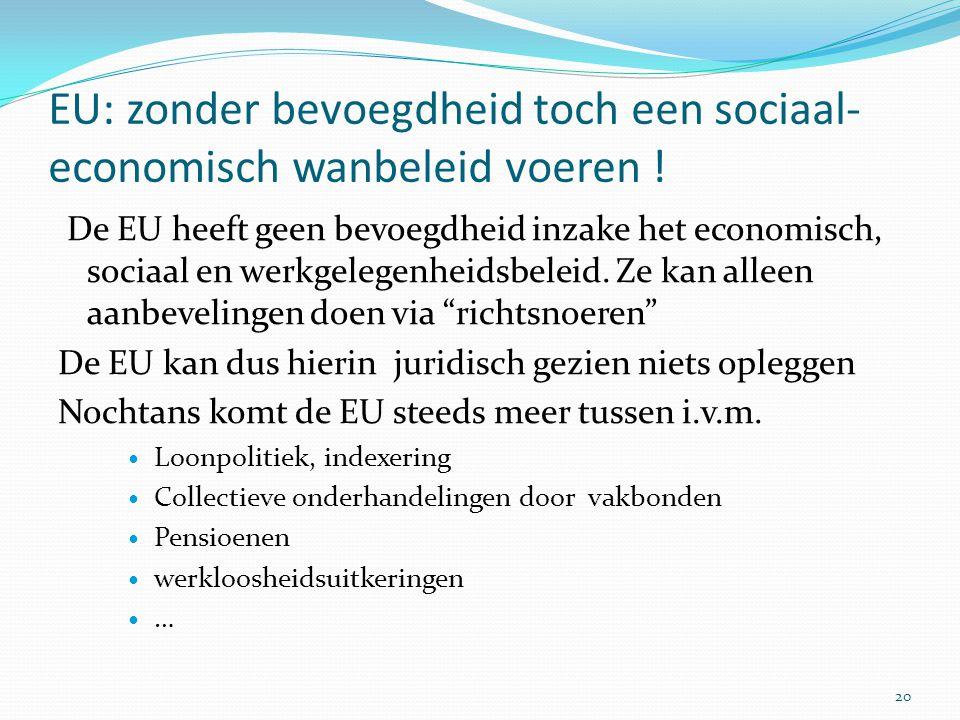 EU: zonder bevoegdheid toch een sociaal- economisch wanbeleid voeren ! De EU heeft geen bevoegdheid inzake het economisch, sociaal en werkgelegenheids