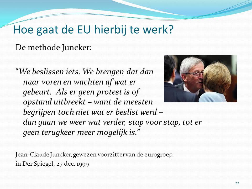 """Hoe gaat de EU hierbij te werk? De methode Juncker: """"We beslissen iets. We brengen dat dan naar voren en wachten af wat er gebeurt. Als er geen protes"""
