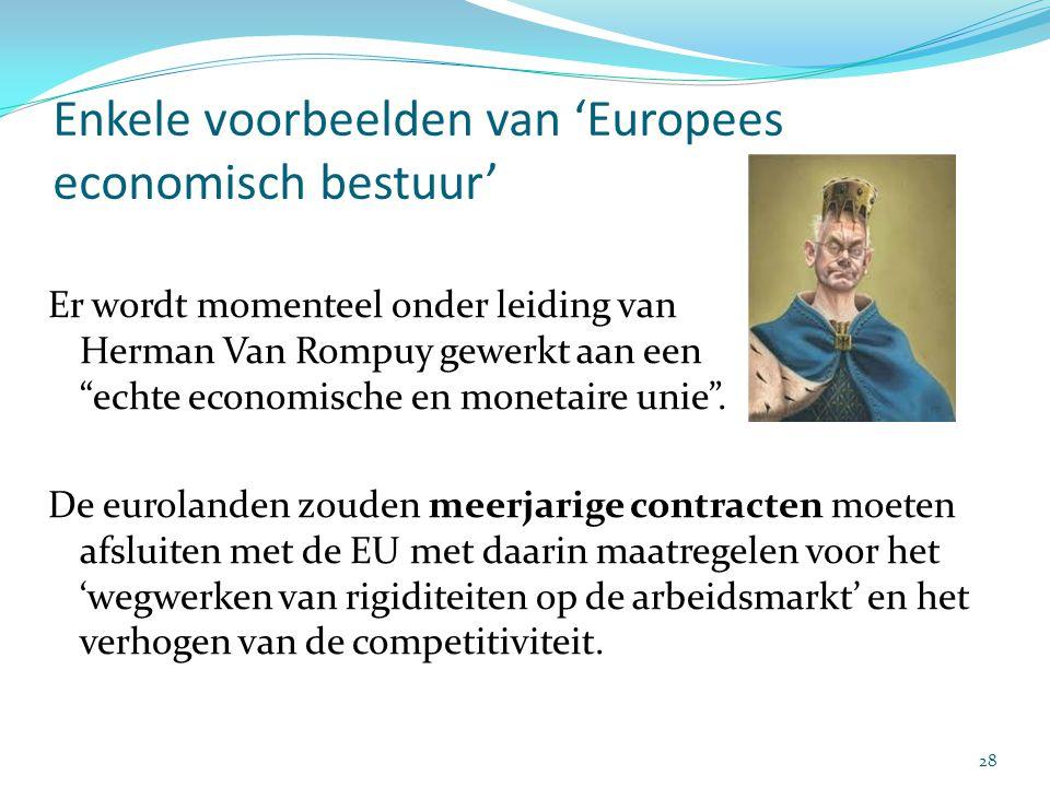"""Enkele voorbeelden van 'Europees economisch bestuur' Er wordt momenteel onder leiding van Herman Van Rompuy gewerkt aan een """"echte economische en mone"""