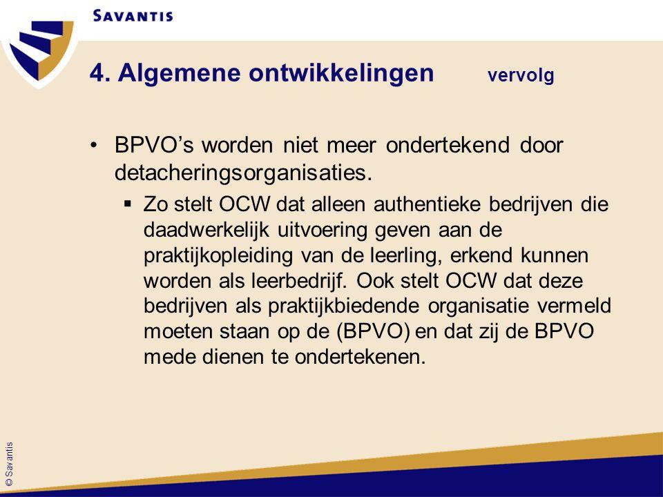 © Savantis 4. Algemene ontwikkelingen vervolg BPVO's worden niet meer ondertekend door detacheringsorganisaties.  Zo stelt OCW dat alleen authentieke