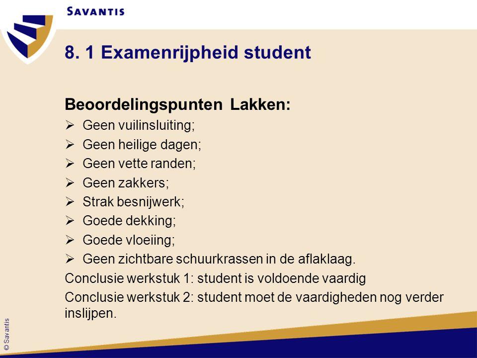 © Savantis 8. 1 Examenrijpheid student Beoordelingspunten Lakken:  Geen vuilinsluiting;  Geen heilige dagen;  Geen vette randen;  Geen zakkers; 