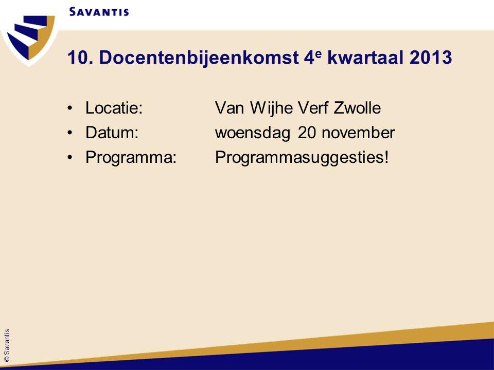 © Savantis 10. Docentenbijeenkomst 4 e kwartaal 2013 Locatie:Van Wijhe Verf Zwolle Datum:woensdag 20 november Programma:Programmasuggesties!
