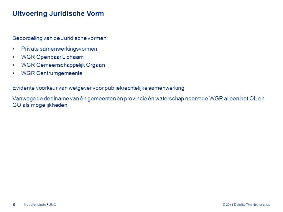 © 2011 Deloitte The Netherlands Uitvoering Juridische Vorm Beoordeling van de Juridische vormen: Private samenwerkingsvormen WGR Openbaar Lichaam WGR