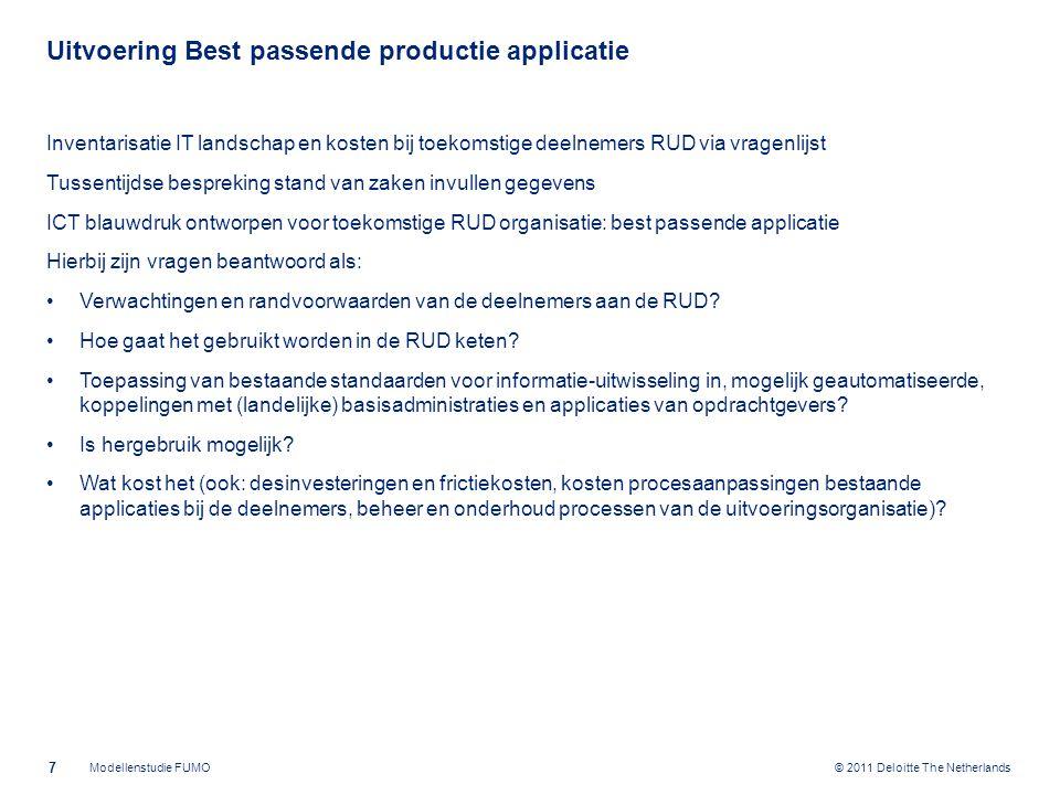 © 2011 Deloitte The Netherlands Beoordeling op toetsingscriteria 8 Modellenstudie FUMO Conclusies in het onderzoek zijn gebaseerd op deze bevindingen + de onderliggende financiële berekeningen + bevindingen productieapplicatie Aanname: gelijke gewichten van de toetsingscriteria, maar 'Kwaliteit' en 'Kosten' hebben karakter van zwaargewichten