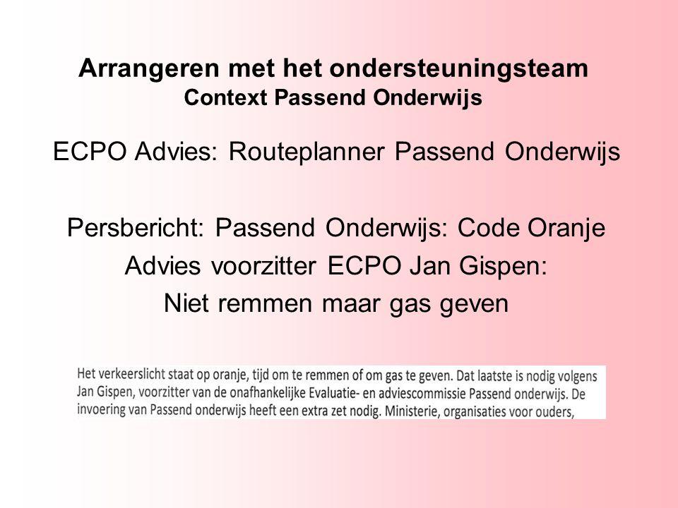 Arrangeren met het ondersteuningsteam Context Passend Onderwijs ECPO Advies: Routeplanner Passend Onderwijs Persbericht: Passend Onderwijs: Code Oranj