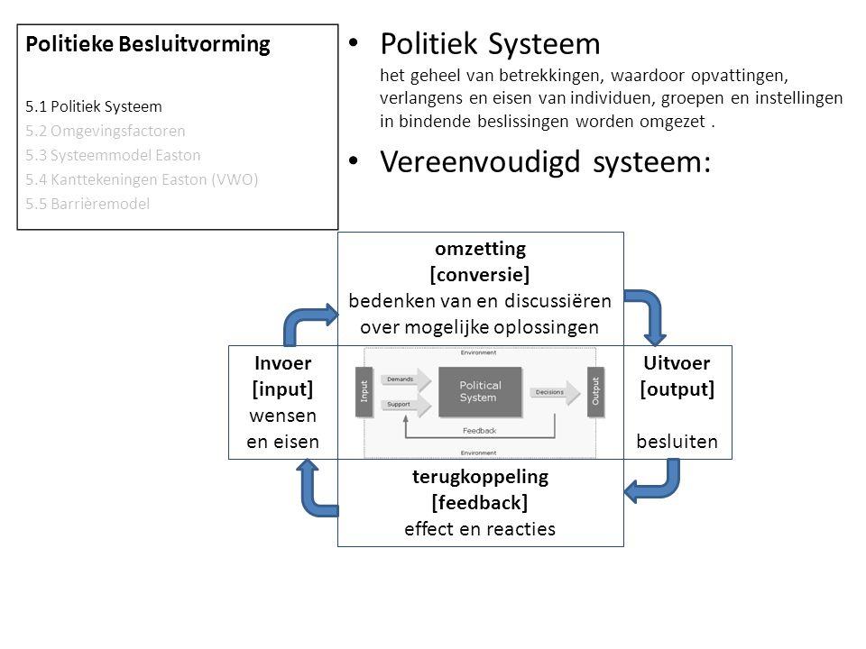 Politiek Systeem het geheel van betrekkingen, waardoor opvattingen, verlangens en eisen van individuen, groepen en instellingen in bindende beslissing