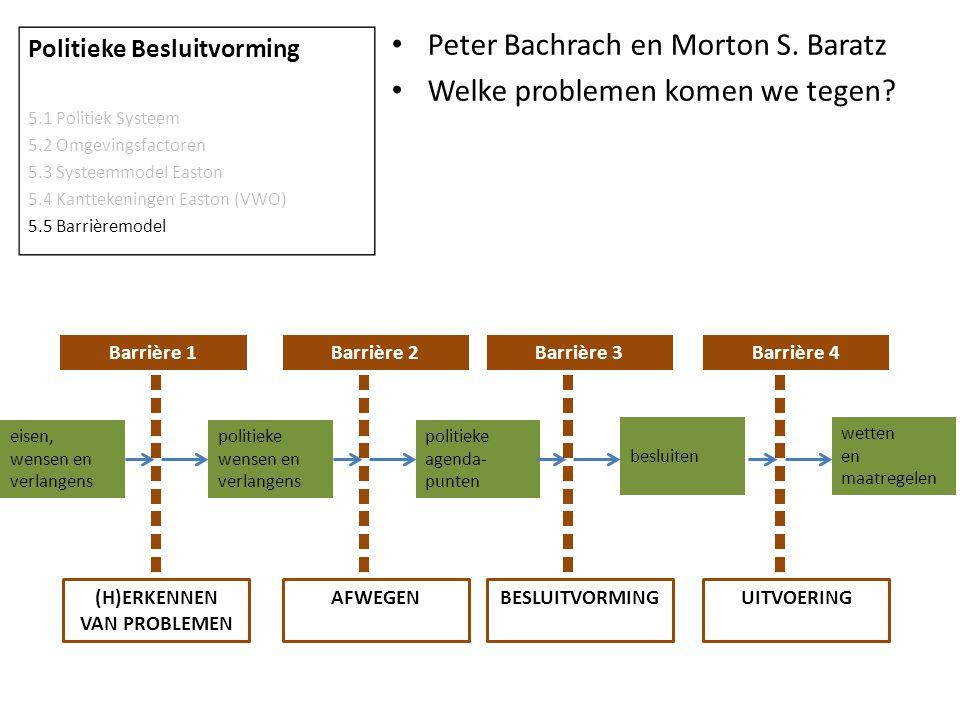 Peter Bachrach en Morton S. Baratz Welke problemen komen we tegen? Politieke Besluitvorming 5.1 Politiek Systeem 5.2 Omgevingsfactoren 5.3 Systeemmode