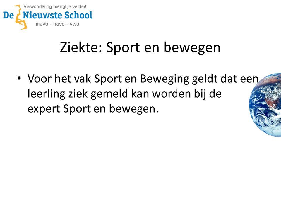 Ziekte: Sport en bewegen Voor het vak Sport en Beweging geldt dat een leerling ziek gemeld kan worden bij de expert Sport en bewegen.