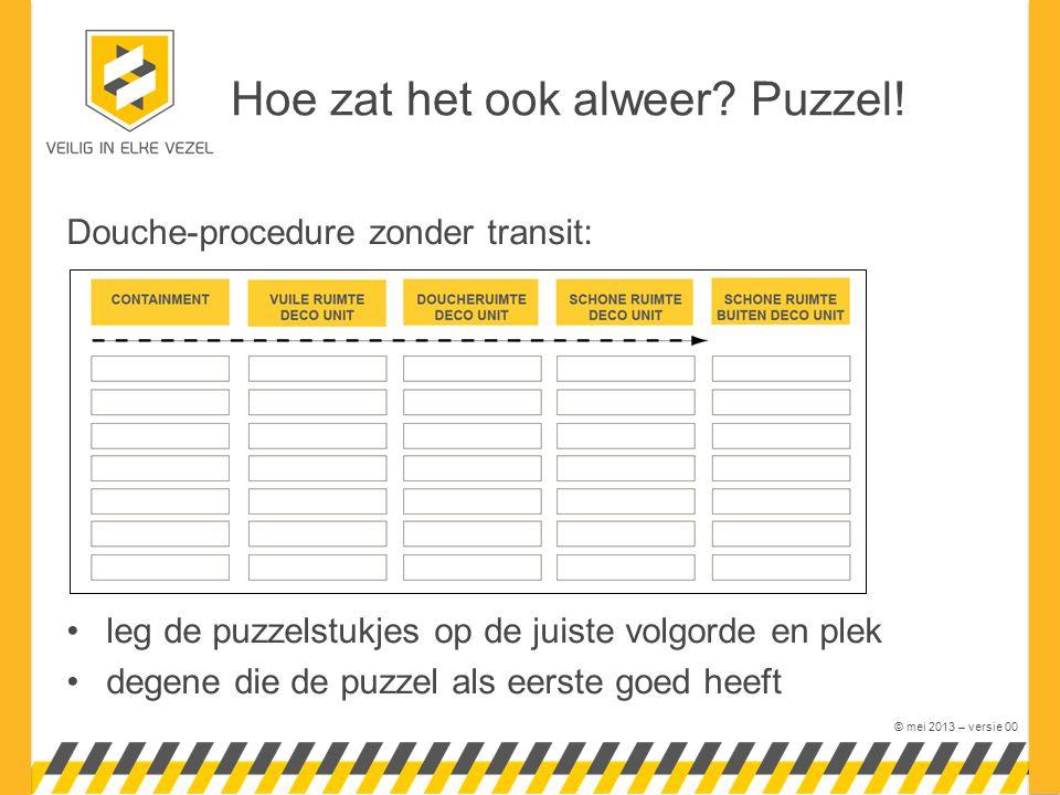 © mei 2013 – versie 00 Douche-procedure zonder transit: leg de puzzelstukjes op de juiste volgorde en plek degene die de puzzel als eerste goed heeft Hoe zat het ook alweer.