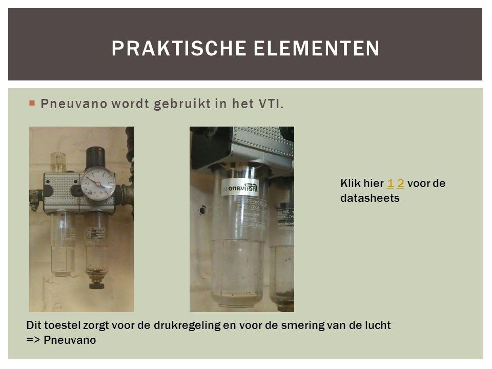  Pneuvano wordt gebruikt in het VTI. PRAKTISCHE ELEMENTEN Dit toestel zorgt voor de drukregeling en voor de smering van de lucht => Pneuvano Klik hie