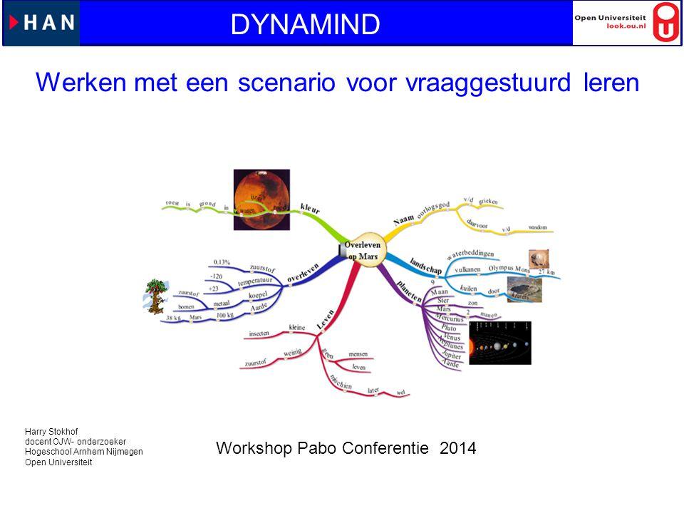 Werken met een scenario voor vraaggestuurd leren DYNAMIND Harry Stokhof docent OJW- onderzoeker Hogeschool Arnhem Nijmegen Open Universiteit Workshop