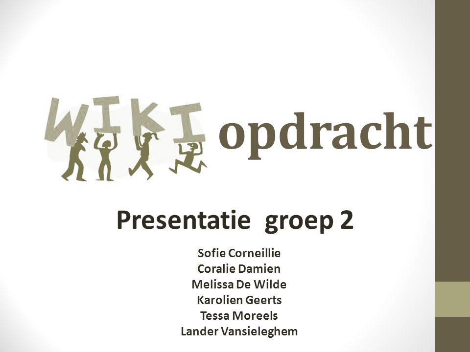 opdracht Presentatie groep 2 Sofie Corneillie Coralie Damien Melissa De Wilde Karolien Geerts Tessa Moreels Lander Vansieleghem