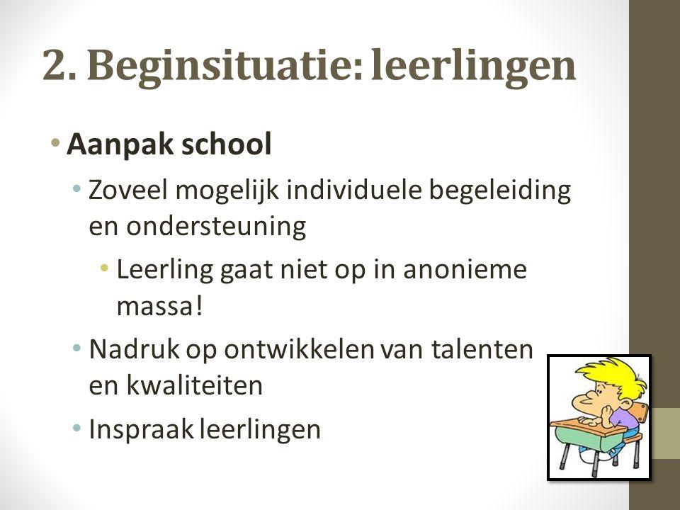 2. Beginsituatie: leerlingen Aanpak school Zoveel mogelijk individuele begeleiding en ondersteuning Leerling gaat niet op in anonieme massa! Nadruk op