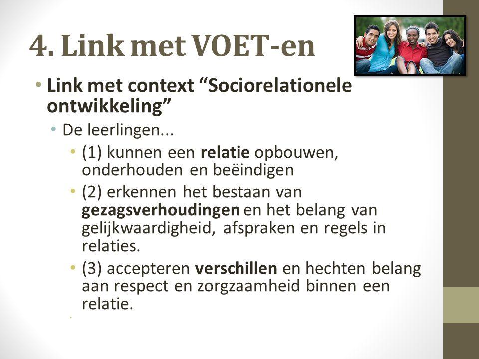 """4. Link met VOET-en Link met context """"Sociorelationele ontwikkeling"""" De leerlingen... (1) kunnen een relatie opbouwen, onderhouden en beëindigen (2) e"""
