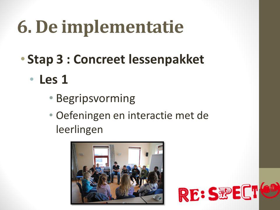 6. De implementatie Stap 3 : Concreet lessenpakket Les 1 Begripsvorming Oefeningen en interactie met de leerlingen