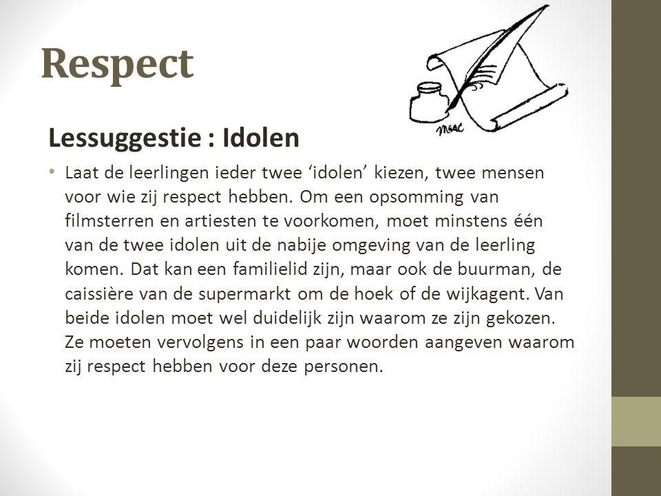 Respect Lessuggestie : Idolen Laat de leerlingen ieder twee 'idolen' kiezen, twee mensen voor wie zij respect hebben. Om een opsomming van filmsterren