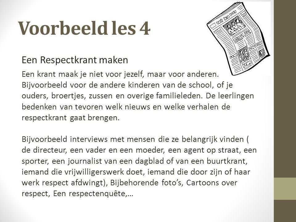 Voorbeeld les 4 Een Respectkrant maken Een krant maak je niet voor jezelf, maar voor anderen. Bijvoorbeeld voor de andere kinderen van de school, of j