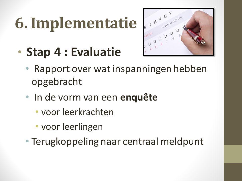 6. Implementatie Stap 4 : Evaluatie Rapport over wat inspanningen hebben opgebracht In de vorm van een enquête voor leerkrachten voor leerlingen Terug