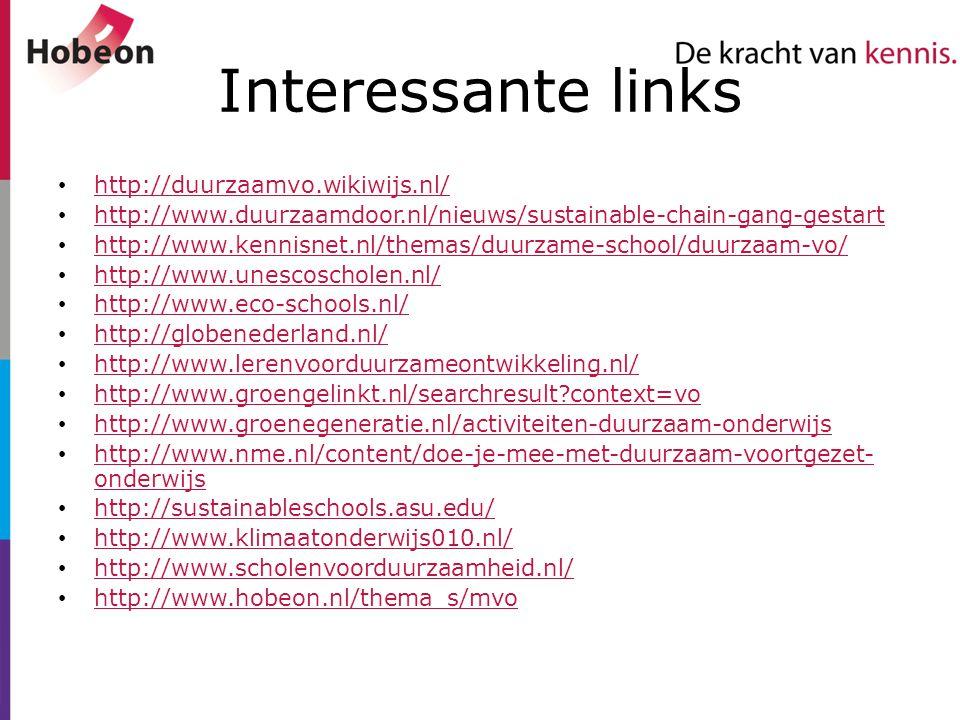 Interessante links http://duurzaamvo.wikiwijs.nl/ http://www.duurzaamdoor.nl/nieuws/sustainable-chain-gang-gestart http://www.kennisnet.nl/themas/duur
