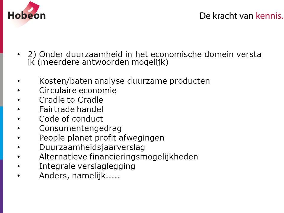 2) Onder duurzaamheid in het economische domein versta ik (meerdere antwoorden mogelijk) Kosten/baten analyse duurzame producten Circulaire economie C