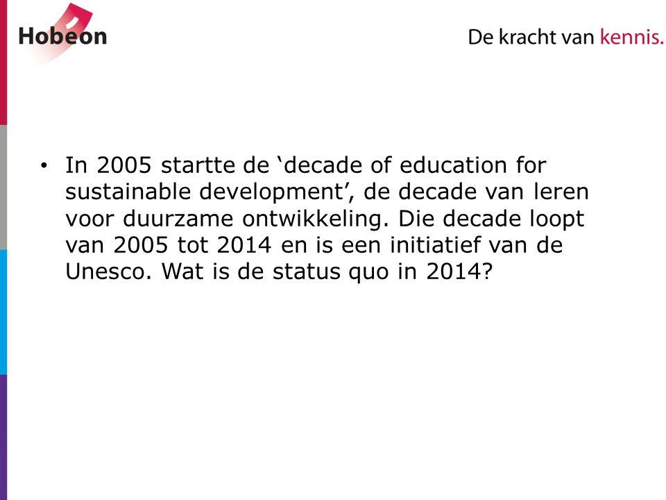 In 2005 startte de 'decade of education for sustainable development', de decade van leren voor duurzame ontwikkeling. Die decade loopt van 2005 tot 20