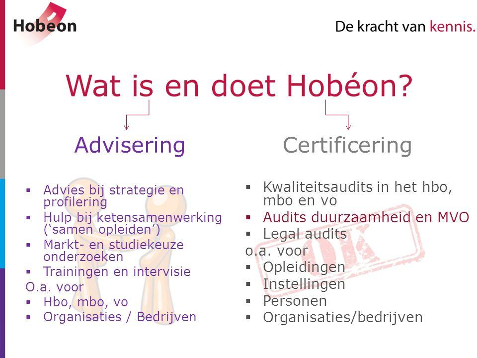 Wat is en doet Hobéon? AdviseringCertificering  Advies bij strategie en profilering  Hulp bij ketensamenwerking ('samen opleiden')  Markt- en studi