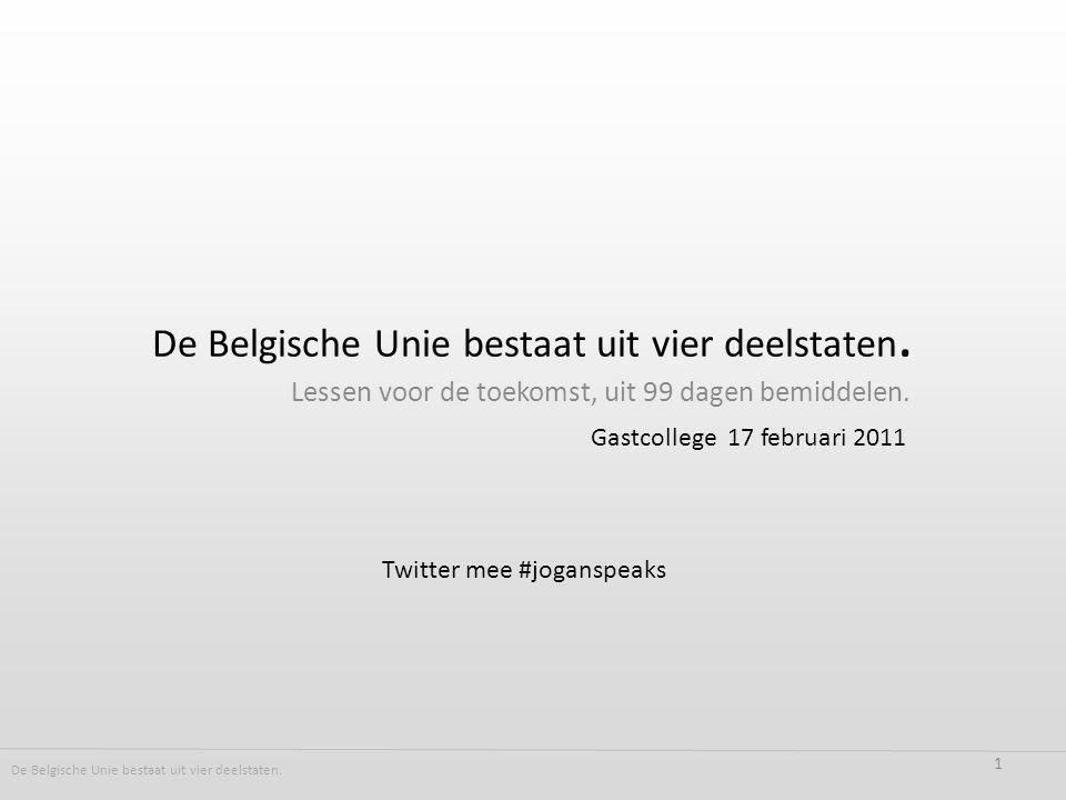 De Belgische Unie bestaat uit vier deelstaten. Lessen voor de toekomst, uit 99 dagen bemiddelen.