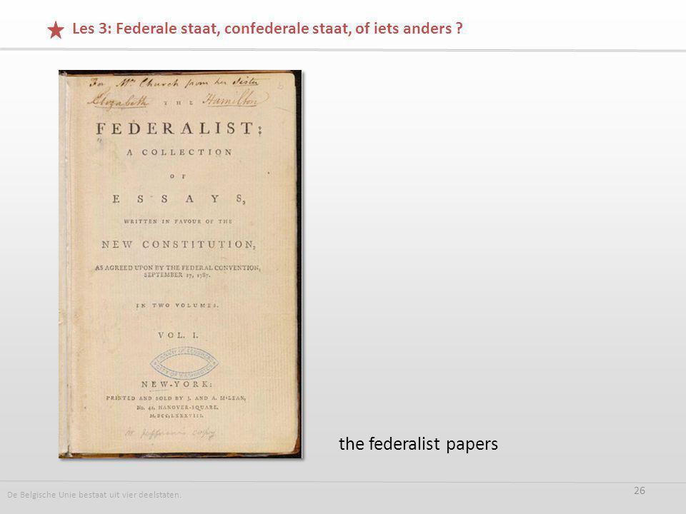 the federalist papers De Belgische Unie bestaat uit vier deelstaten.