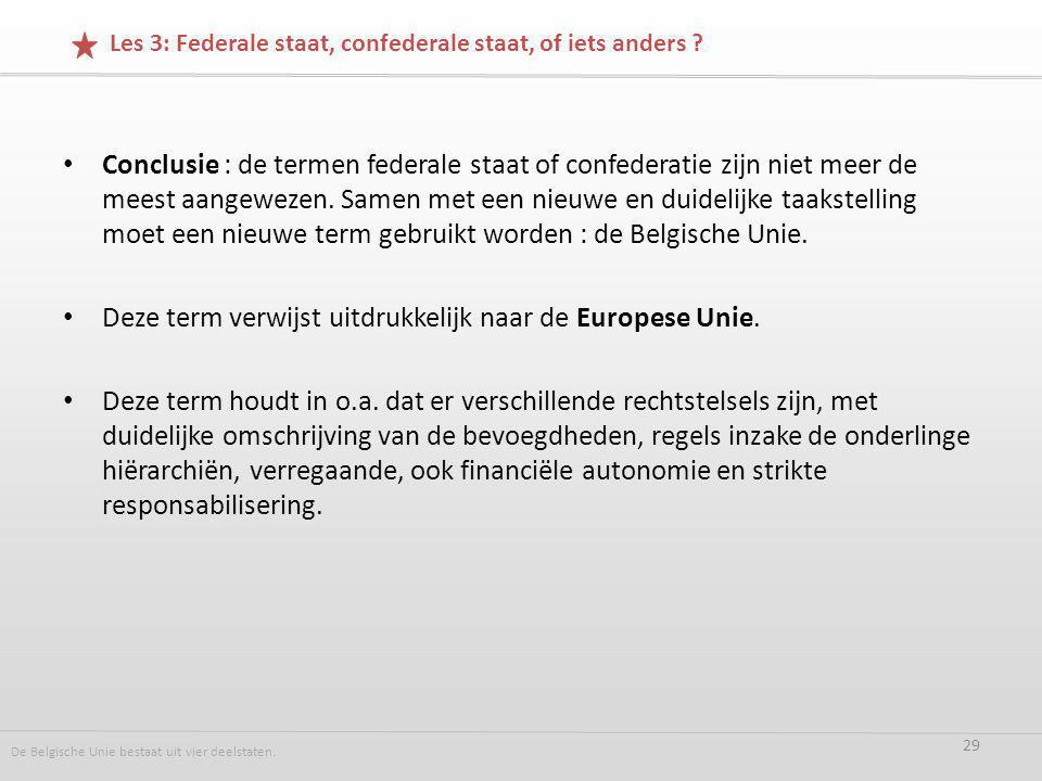 Conclusie : de termen federale staat of confederatie zijn niet meer de meest aangewezen.