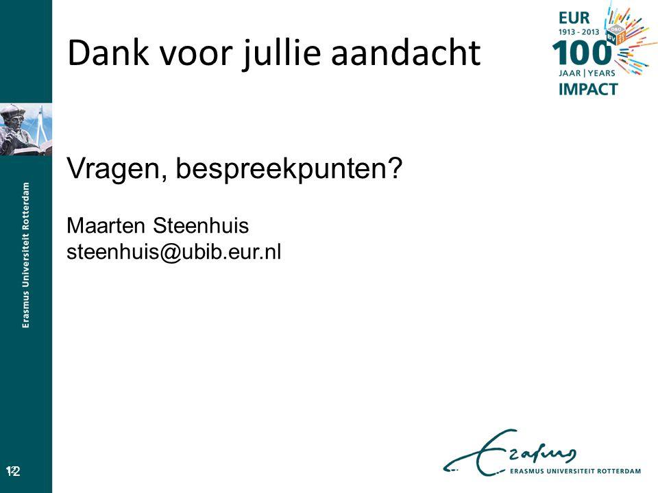 Dank voor jullie aandacht 12 Vragen, bespreekpunten? Maarten Steenhuis steenhuis@ubib.eur.nl