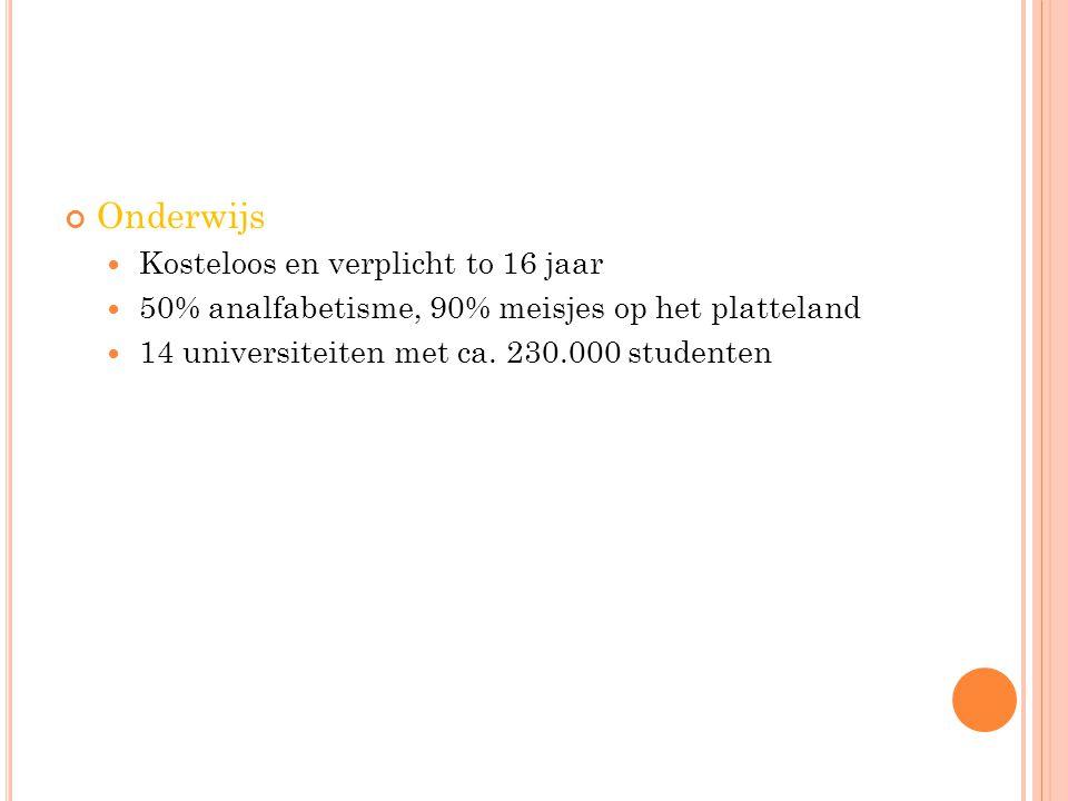 Onderwijs Kosteloos en verplicht to 16 jaar 50% analfabetisme, 90% meisjes op het platteland 14 universiteiten met ca. 230.000 studenten