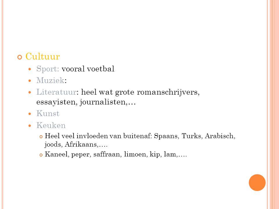 Cultuur Sport: vooral voetbal Muziek: Literatuur: heel wat grote romanschrijvers, essayisten, journalisten,… Kunst Keuken Heel veel invloeden van buit