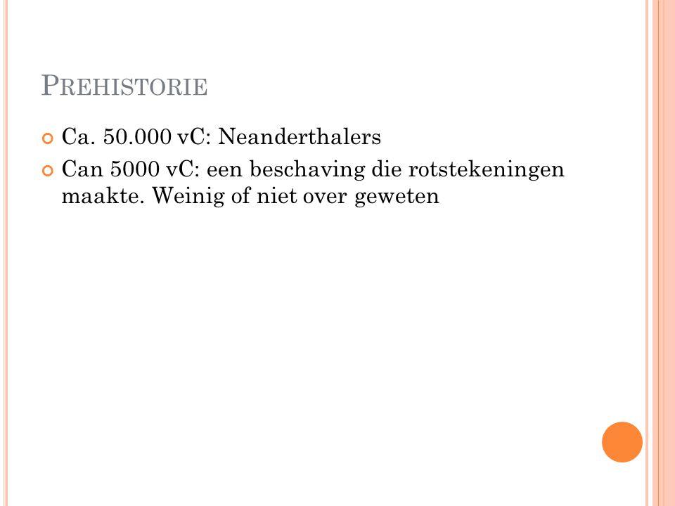 P REHISTORIE Ca. 50.000 vC: Neanderthalers Can 5000 vC: een beschaving die rotstekeningen maakte. Weinig of niet over geweten