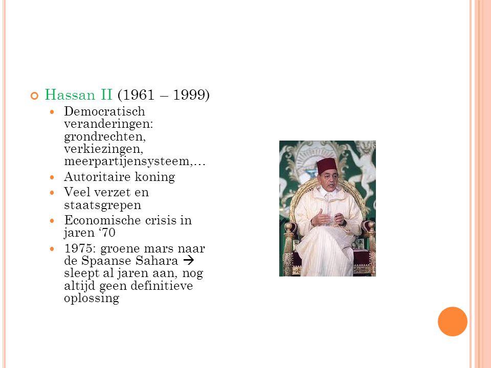 Hassan II (1961 – 1999) Democratisch veranderingen: grondrechten, verkiezingen, meerpartijensysteem,… Autoritaire koning Veel verzet en staatsgrepen E