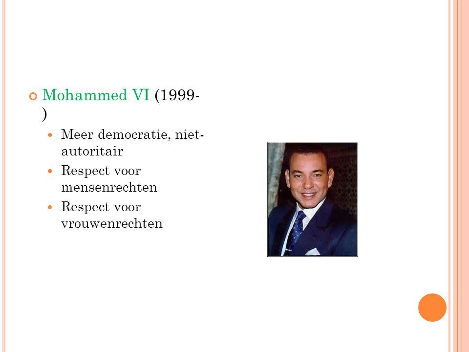 Mohammed VI (1999- ) Meer democratie, niet- autoritair Respect voor mensenrechten Respect voor vrouwenrechten