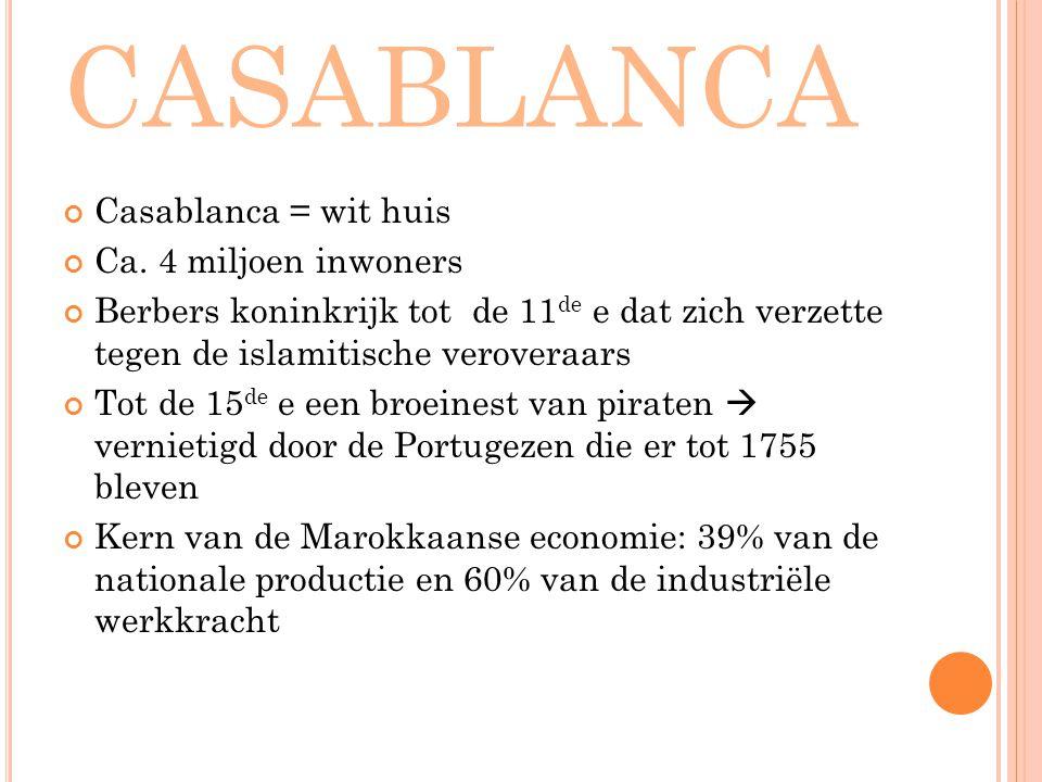 CASABLANCA Casablanca = wit huis Ca. 4 miljoen inwoners Berbers koninkrijk tot de 11 de e dat zich verzette tegen de islamitische veroveraars Tot de 1